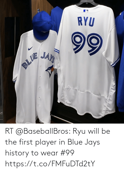 Jays: RYU  99  JAYS  BLUS RT @BaseballBros: Ryu will be the first player in Blue Jays history to wear #99 https://t.co/FMFuDTd2tY