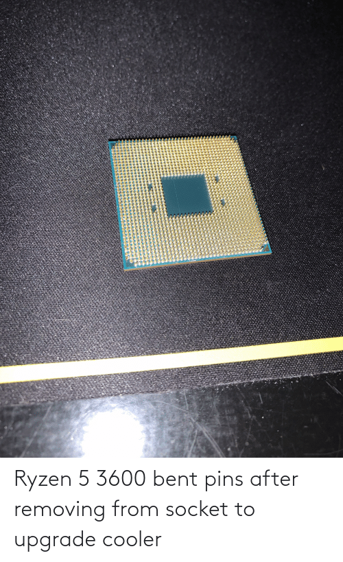 bent: Ryzen 5 3600 bent pins after removing from socket to upgrade cooler