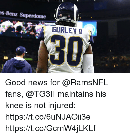 benz: s-Benz Superdome  NFL  S ANGELES  GURLEY I  30 Good news for @RamsNFL fans, @TG3II maintains his knee is not injured: https://t.co/6uNJAOii3e https://t.co/GcmW4jLKLf