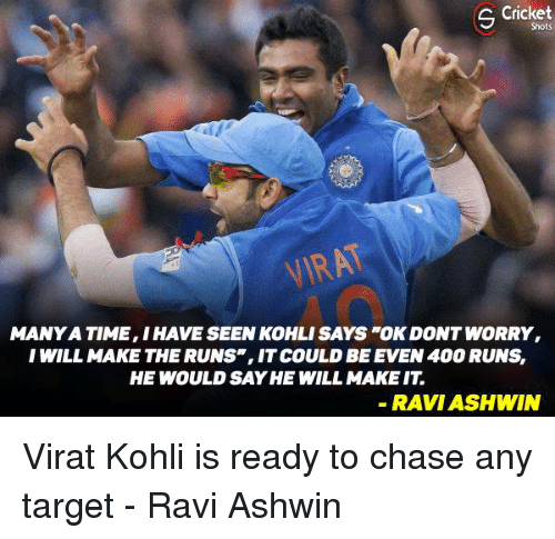 """Memes, Target, and Chase: S Cricket  Shots  MAN YA TIME,IHAVE SEEN KOHLI SAYS """"OK DONTWORRY,  I WILL MAKE THE RUNS"""", ITCOULD BEEVEN 400 RUNs,  HE WOULD SAY HE WILL MAKEIT  RAVIASHWIN Virat Kohli is ready to chase any target - Ravi Ashwin"""