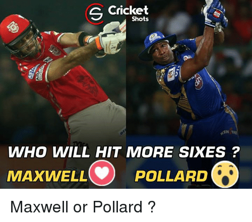 Memes, Cricket, and 🤖: S Cricket  WHO WILL HIT MORE SIXES  MAXWELL POLLARD Maxwell or Pollard ?