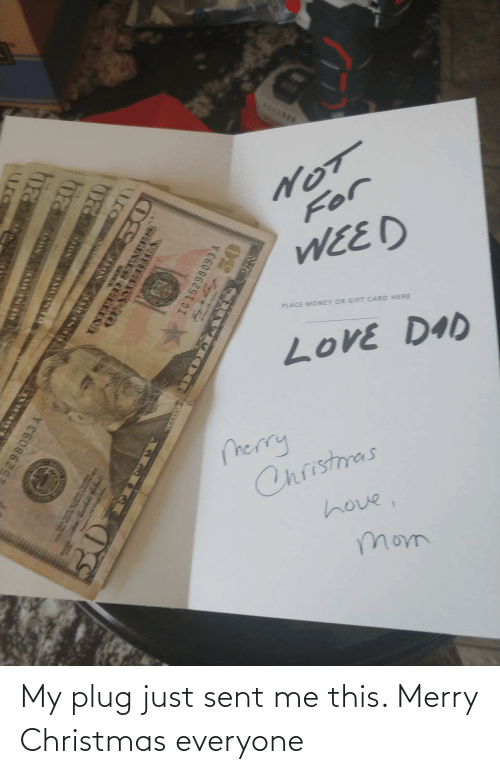 Merry Christmas: S*.**..  For  WEED  PLACE MONEY OR GIFT CARD HERE  LoVE DAD  merry  Christmas  hove,  mom  ura  ED STATnes  OFAMEIRTA  IG 152  ESEO TIO My plug just sent me this. Merry Christmas everyone