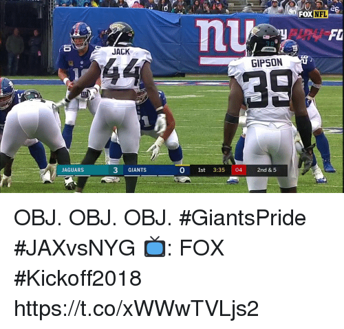 Memes, Nfl, and Giants: S  FOX  NFL  FI  JACK  GIPSON  JAGUARS  3 GIANTS  0 1st 3:35 04 2nd & 5 OBJ. OBJ. OBJ. #GiantsPride #JAXvsNYG  📺: FOX #Kickoff2018 https://t.co/xWWwTVLjs2