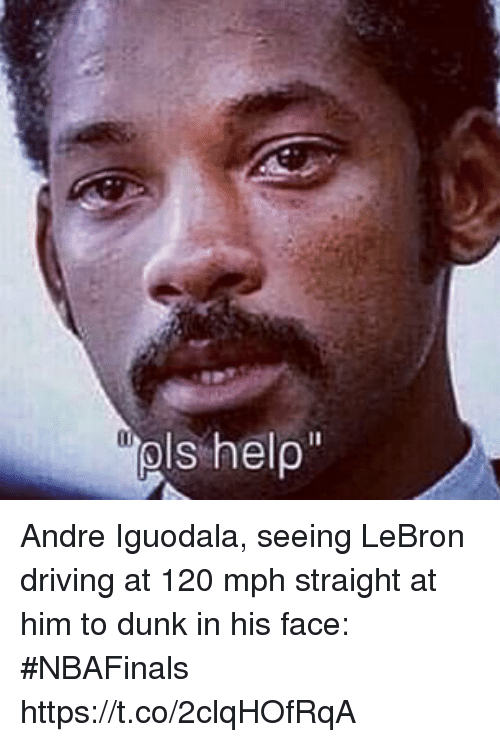 iguodala: s help Andre Iguodala, seeing LeBron driving at 120 mph straight at him to dunk in his face: #NBAFinals https://t.co/2clqHOfRqA
