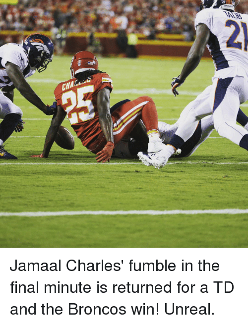 Jamaal Charles: s. Jamaal Charles' fumble in the final minute is returned for a TD and the Broncos win! Unreal.