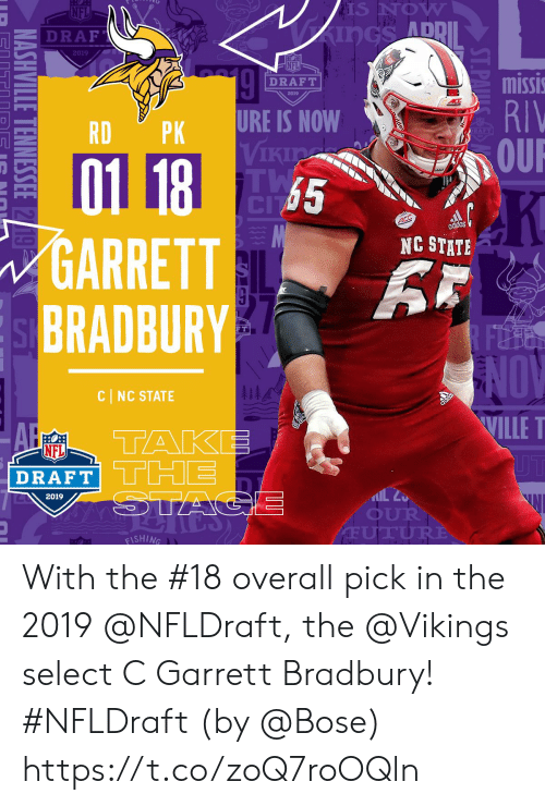 bose: S NOW  ADD  Z DRAF  2019  NFL  missi  RIV  OUR  DRAFT  2019  RDPK URE IS NOW  Vikia  65  GARRETT  BRADBURY  NC STATE  FT  NOV  WILLE T  1  CI NC STATE  A TAKE  DRAFT  2019  OUR  ISHING With the #18 overall pick in the 2019 @NFLDraft, the @Vikings select C Garrett Bradbury! #NFLDraft (by @Bose) https://t.co/zoQ7roOQln