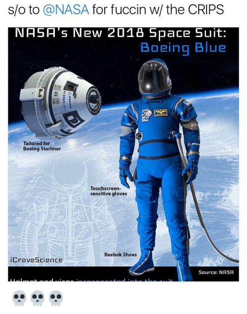 reebok shoes: s/o to  a NASA  for fuccin w the CRIPS  NASA's New 2018 Space Suit:  Boeing Blue  Tailored for  Boeing Starliner  Touchscreen-  sensitive gloves  Reebok Shoes  Crave Science  Source: NASA 💀💀💀