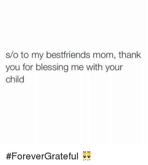 Blessed, Dank, and Moms: s/o to my bestfriends mom, thank  you for blessing me with your  child #ForeverGrateful 👯