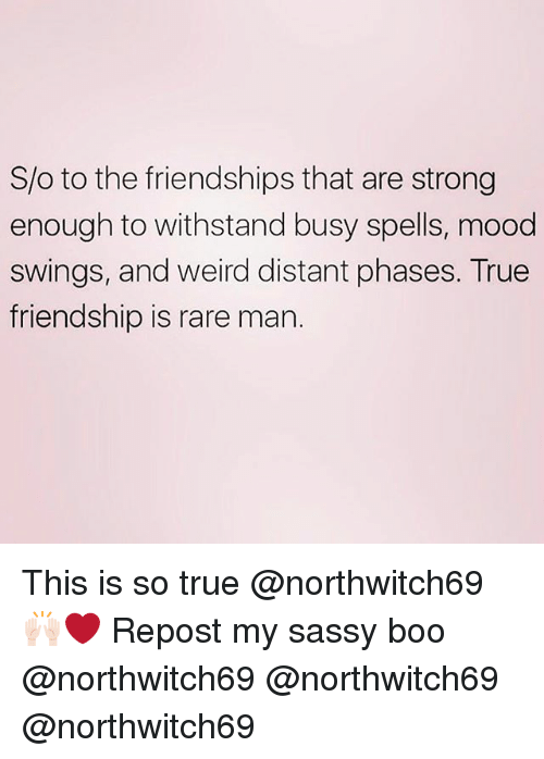 Withstanded: S/o to the friendships that are strong  enough to withstand busy spells, mood  swings, and weird distant phases. True  friendship is rare mar. This is so true @northwitch69 🙌🏻❤️ Repost my sassy boo @northwitch69 @northwitch69 @northwitch69