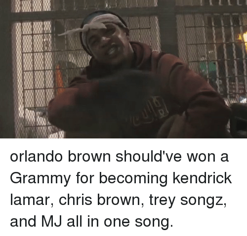 Chris Brown, Funny, and Grammys: s orlando brown should've won a Grammy for becoming kendrick lamar, chris brown, trey songz, and MJ all in one song.