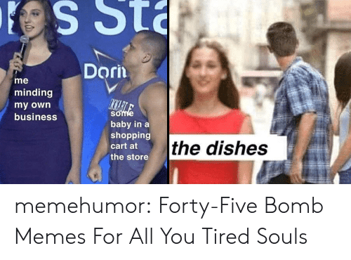 Sta: S Sta  Dorn  me  minding  IKMAEILE  some  my own  business  baby in a  shopping  the dishes  cart at  the store memehumor:  Forty-Five Bomb Memes For All You Tired Souls