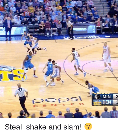 Sports, Slam, and Shake: S  T  MIN  DEN  C EN-TER  ,L Steal, shake and slam! 😯