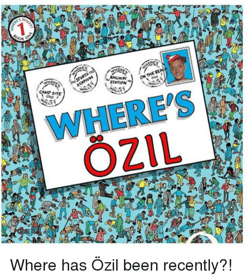 Memes, 🤖, and Ozil: S W  CAMPSITE  WAL  THE  RAILWAY  ON STATION  WAL  ALLY Where has Özil been recently?!