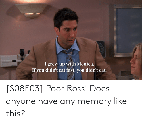 ross: [S08E03] Poor Ross! Does anyone have any memory like this?