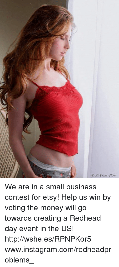 Instagram, Memes, and Money: SA 17MX-Piete We are in a small business contest for etsy! Help us win by voting the money will go towards creating a Redhead day event in the US! http://wshe.es/RPNPKor5 www.instagram.com/redheadproblems_