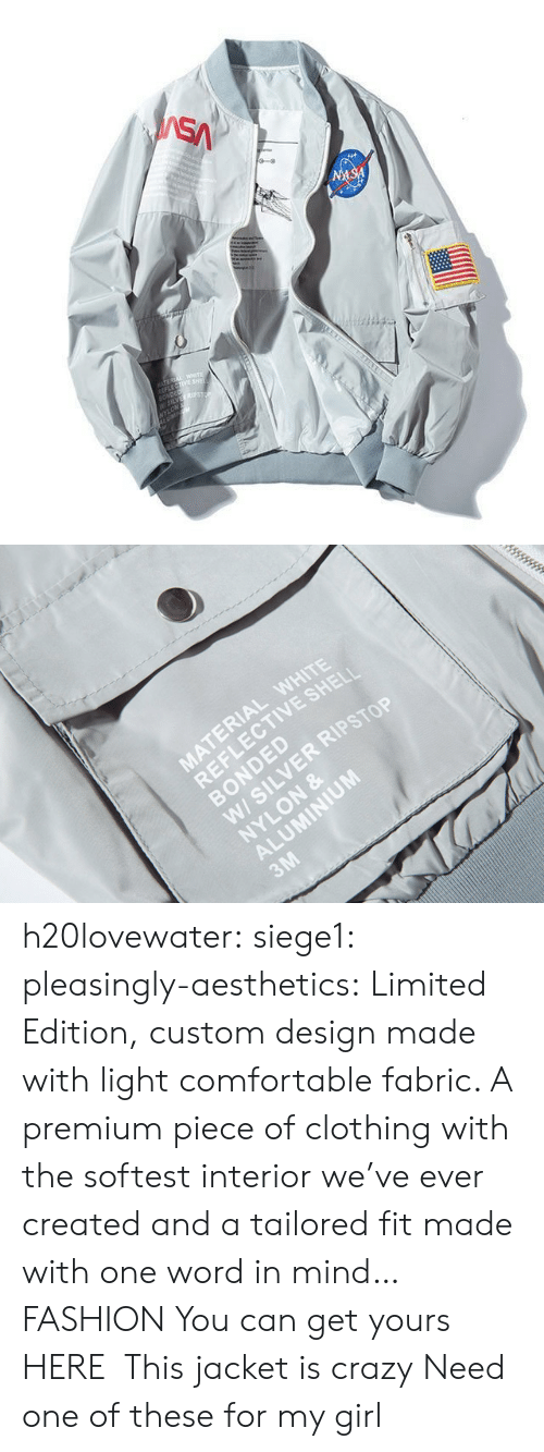 jacket: SA  NASA  TEREA WETE  LECTIVE SHE  SONDED  W5LVES  NYLON   MATERIAL WHITE  REFLECTIVE SHELI  BONDED  W/ SILVER RIPSTOP  NYLON &  ALUMINIUM  3M h20lovewater:  siege1:  pleasingly-aesthetics:   Limited Edition, custom design made with light comfortable fabric. A premium piece of clothing with the softest interior we've ever created and a tailored fit made with one word in mind… FASHION You can get yours HERE   This jacket is crazy   Need one of these for my girl