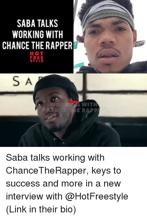 Chance the Rapper, Memes, and Free: SABA TALKS  WORKING WITH  CHANCE THE RAPPER  HOT  FREE  STYLE  S A  E RARP Saba talks working with ChanceTheRapper, keys to success and more in a new interview with @HotFreestyle (Link in their bio)