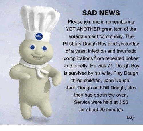 dough pillsbury boy sad died they memes yeast infection please oven john
