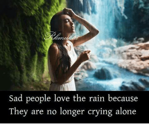 Sad Tumblr Quotes About Love: Sad People Love The Rain Because They Are No Longer Crying