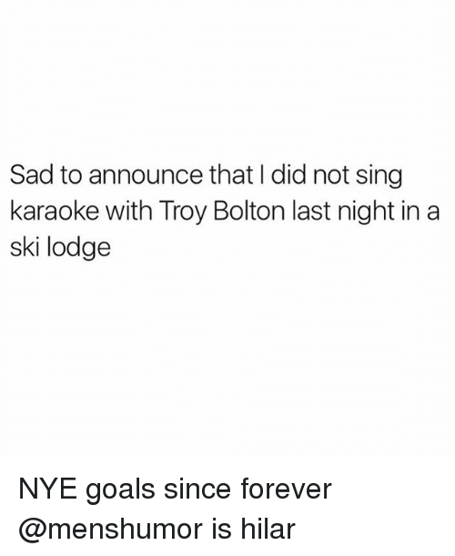 hilarity: Sad to announce that l did not sing  karaoke with Troy Bolton last night in a  ski lodge NYE goals since forever @menshumor is hilar
