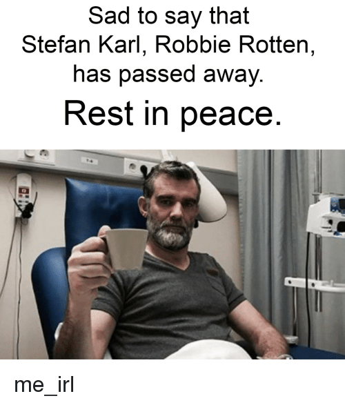 robbie rotten: Sad to say that  Stefan Karl, Robbie Rotten,  has passed awaV  Rest in peace me_irl