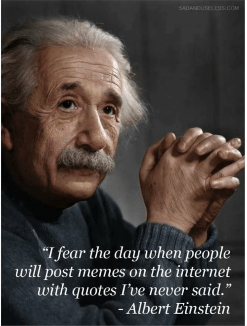 """Fearing: SADANDUSELESS.COM  I fear the day when people  will post memes on the internet  with quotes I've never said.""""  Albert Einstein  1 9"""