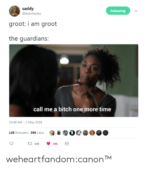 i am groot: saddy  @lesbihayley  Following  groot: i am groot  the guardians:  call me a bitch one more time  10:48 AM - 1 May 2018  149 Retweets 396 Likes  ti 149 weheartfandom:canon™