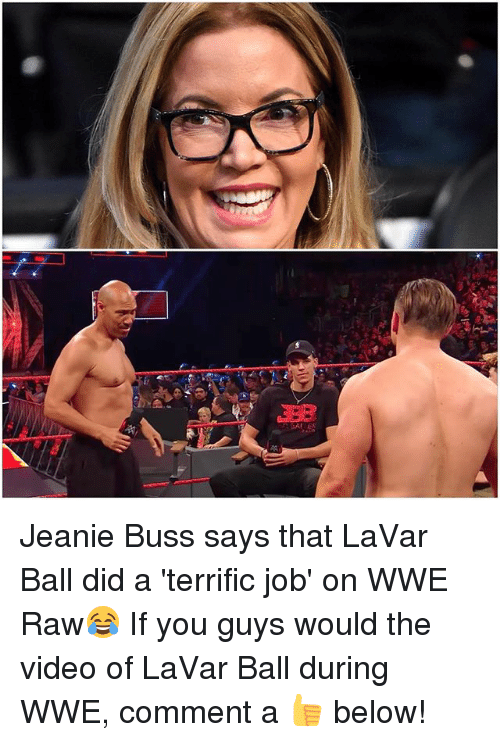 Memes, World Wrestling Entertainment, and Video: SAES Jeanie Buss says that LaVar Ball did a 'terrific job' on WWE Raw😂 If you guys would the video of LaVar Ball during WWE, comment a 👍 below!
