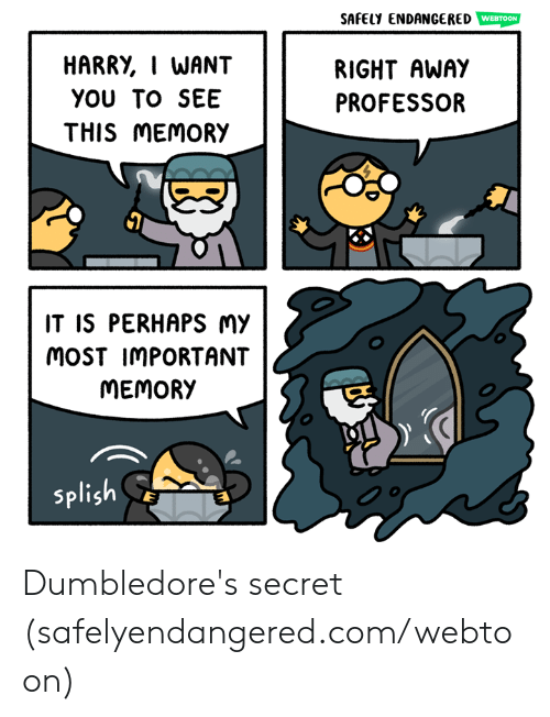 Safely Endangered: SAFELY ENDANGERED  HARRY, I WANT  YOU TO SEE  THIS MEMORY  RIGHT AWAY  PROFESSOR  IT IS PERHAPS Mmy  MoST IMPORTANT  MEMORY  splish Dumbledore's secret (safelyendangered.com/webtoon)