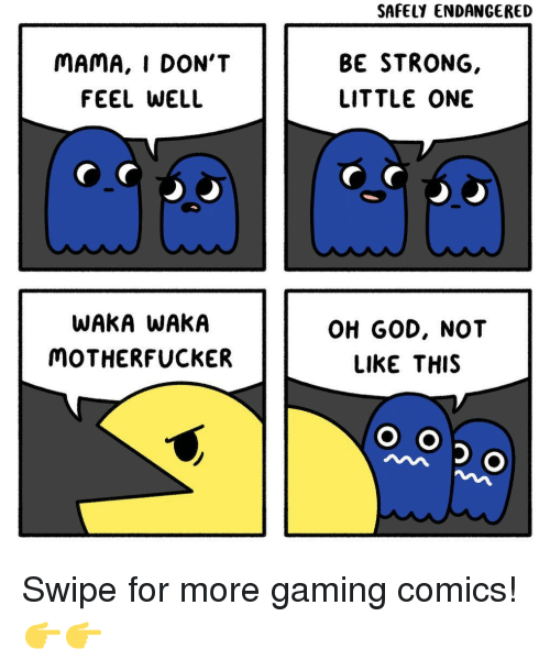 Waka: SAFELY ENDANGERED  MAMA, I DON'T  FEEL WELL  BE STRONG,  LITTLE ONE  WAKA WAKA  MOTHERFUCKER  OH GOD, NOT  LIKE THIS Swipe for more gaming comics! 👉👉