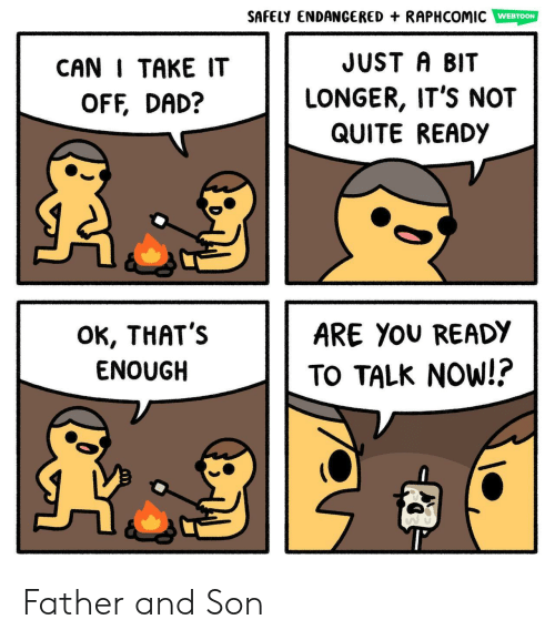 take it off: SAFELY ENDANGERED + RAPHCOMIC WEBTOON  CAN I TAKE IT  OFF, DAD?  JUST A BIT  LONGER, IT'S NOT  QUITE READy  OK, THAT':s  ENOUGH  ARE You READY  TO TALK NOW!? Father and Son