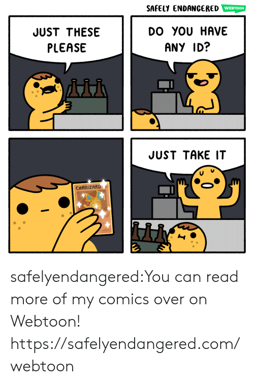 charizard: SAFELY ENDANGERED WEBTOON  DO YOU HAVE  JUST THESE  PLEASE  ANY ID?  JUST TAKE IT  CHARIZARD safelyendangered:You can read more of my comics over on Webtoon! https://safelyendangered.com/webtoon