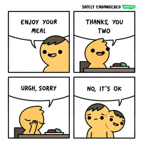 Memes, Sorry, and 🤖: SAFELY ENDANGERED  WEBTOON  ENJOY YOUR  MEAL  THANKS, You  TWo  URGH, SORRY  NO, IT'S Ok