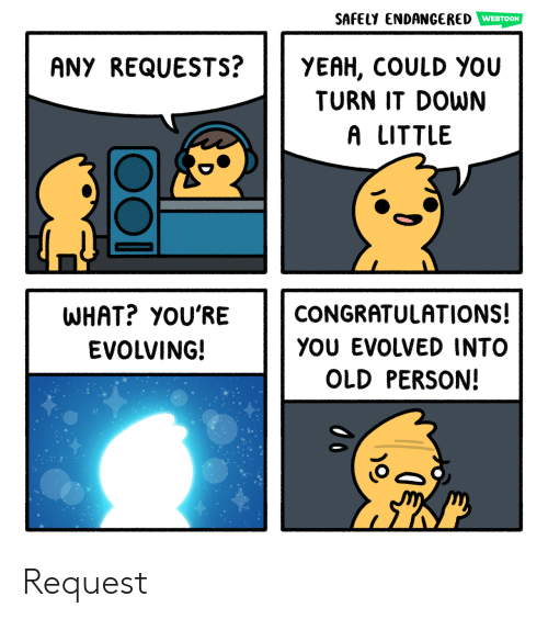 Safely Endangered: SAFELY ENDANGERED  WEBTOON  YEAH, COULD YOu  TURN IT DOWN  ANY REQUESTS?  A LITTLE  WHAT? YOU'RE  CONGRATULATIONS!  YOU EVOLVED INTO  EVOLVING!  OLD PERSON! Request