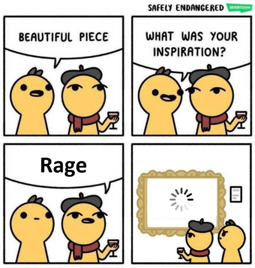 rage: SAFELY ENDANGERED WETOON  WHAT WAS YOUR  BEAUTIFUL PIECE  INSPIRATION?  Rage
