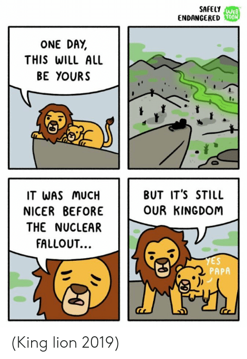 Fallout: SAFELYWEB  ENDANGEREDOON  ONE DAY  THIS WILL ALL  BE YOURS  BUT IT'S STILL  IT WAS MUCH  OUR KINGDOM  NICER BEFORE  THE NUCLEAR  FALLOUT...  YES  PAPA  TA (King lion 2019)