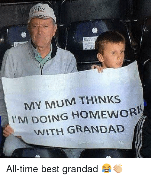 Memes, Best, and Time: SafeSt  MY MUM THINKS  'M DOING HOMEWORK  WITH GRANDAD All-time best grandad 😂👏🏼