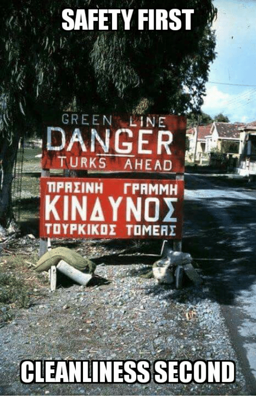 Glorious Greek Empire: SAFETY FIRST  GREEN  LINE  DANGER  TURKS HEAD  TIPAIINH  FPAMM  KINAY NOI  TOYPKIKDE TOMERI  CLEANLINESS SECOND