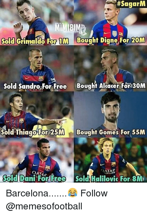 Barcelona, Memes, and 🤖:  #SagarM  Sold Grimaldo For 1M Bought Digne  20M  OM  Sold Sandro,ForFree  Bought Alecert  30M  Sold'Thiggo or 25M Bought Gomes For 55M  OATA  Sold Dani Forliree Sold Halilovic For 8M Barcelona.......😂 Follow @memesofootball