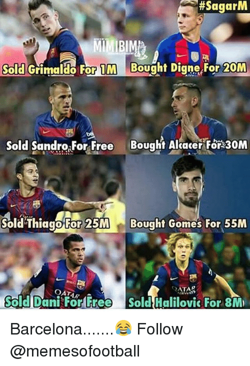 Barcelona, Memes, and Free:  #SagarM  Sold Grimaldo For 1M Bought Digne,For 20M  Sold SandraForFree Bought Alave 30M  Sold ThiggoFor 25M  Bought Gomes For 55M  ATAR  OATAR A  Sold Dani For Free Sold Halilovic For 8M Barcelona.......😂 Follow @memesofootball