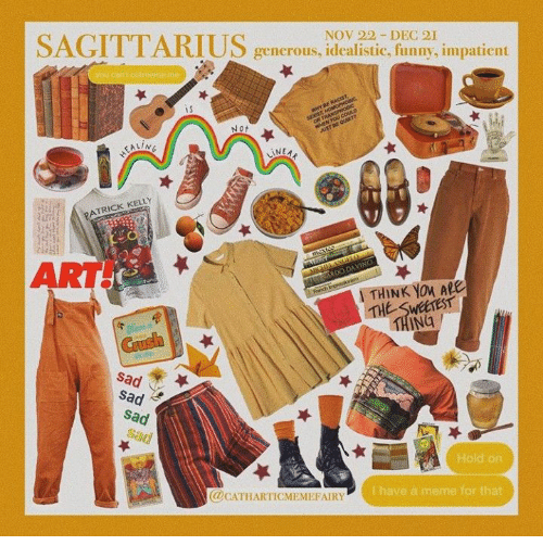 Sagittarius: SAGITTARIUS  NOV 22 DEC 21  generous, idealistic, funny, impatient  you can toutmeme me  WwYBERAGH  T HOMOPHOBc  SE  OR TRANSPHOBIC  wiEN YOU COULD  AUST DE QURT  Not  EAL/NE  INEAK  PATRICK KELLY  ART  mexas  MICH-ANGELA  ALaGARDO DAVINCE  Fonch bremsion  THINK YOu ARe  THE SWEETEST  THING  GUsh  sad  sad  sad  Sad  Hold on  @CATHARTICMEMEFAIRY  Ihave a meme for that