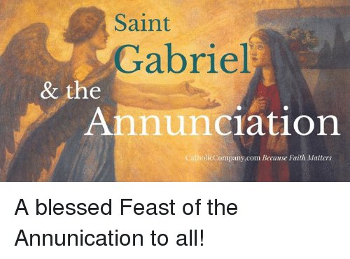 Memes, 🤖, and Gabriel: Saint  Gabriel  & the  Annunciation  Catholic Company.com Because Faith Matters A blessed Feast of the Annunication to all!