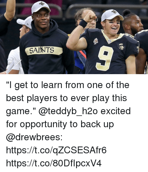 """Memes, New Orleans Saints, and Best: SAINTS """"I get to learn from one of the best players to ever play this game.""""  @teddyb_h2o excited for opportunity to back up @drewbrees: https://t.co/qZCSESAfr6 https://t.co/80DfIpcxV4"""