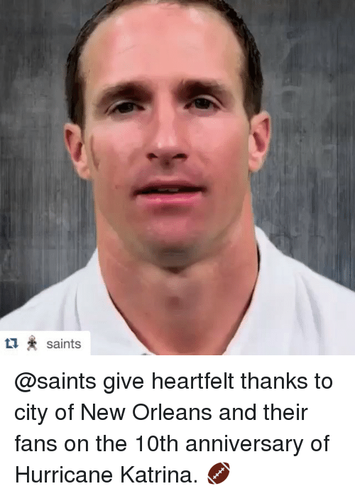Hurricane Katrina: saints @saints give heartfelt thanks to city of New Orleans and their fans on the 10th anniversary of Hurricane Katrina. 🏈