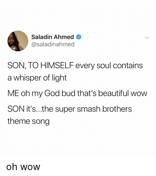 super smash: Saladin Ahmed  @saladinahmed  SON, TO HIMSELF every soul contains  a whisper of light  ME oh my God bud that's beautiful wow  SON it's..the super smash brothers  theme song oh wow