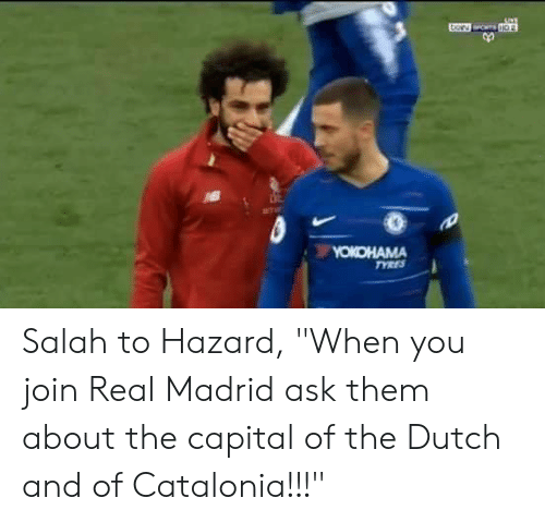 """Real Madrid: Salah to Hazard, """"When you join Real Madrid ask them about the capital of the Dutch and of Catalonia!!!"""""""