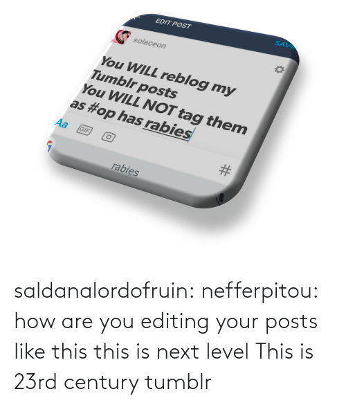 level: saldanalordofruin: nefferpitou: how are you editing your posts like this this is next level  This is 23rd century tumblr