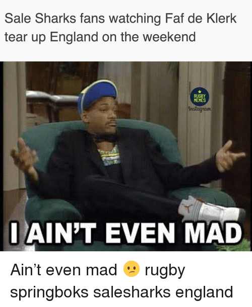 faf: Sale Sharks fans watching Faf de Klerk  tear up England on the weekend  RUGBY  MEMES  nstaa iaum  AIN'T EVEN MAD Ain't even mad 😕 rugby springboks salesharks england