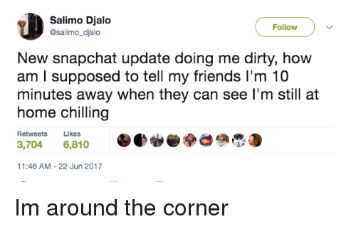 """Blackpeopletwitter, Friends, and Funny: Salimo Djalo  @salimo_djalo  Follow  New snapchat update doing me dirty, how  am l supposed to tell my friends I'm 10  minutes away when they can see l'm still at  home chilling  Retweets Likes  3,704 6,810す、、""""ze  11:46 AM-22 Jun 2017"""