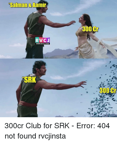 Memes, 300, and 🤖: Salman & Aamir  RVC J  WWW. RVCJ.COM  OSRKA  300Cr  300 Cr 300cr Club for SRK - Error: 404 not found rvcjinsta